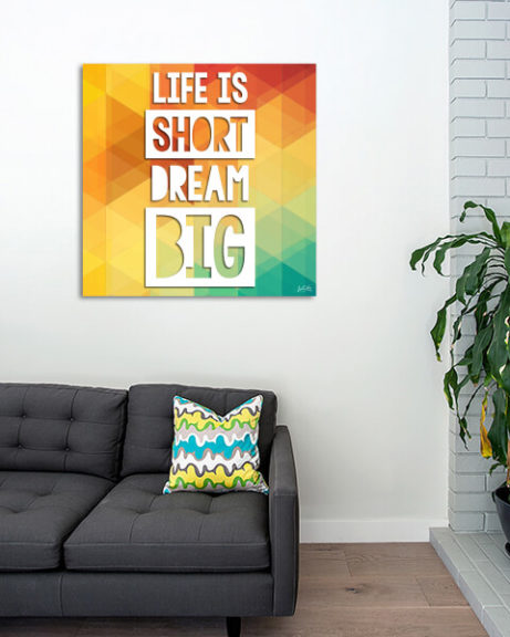 Life Is Short Dream Big (Quadrado)