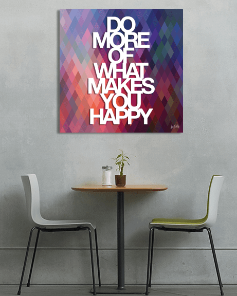 Do More Of What Makes You Happy (Quadrado)